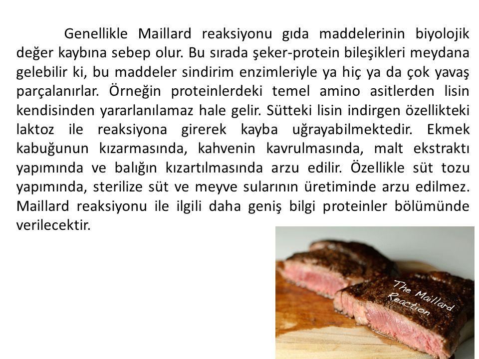 Genellikle Maillard reaksiyonu gıda maddelerinin biyolojik değer kaybına sebep olur.