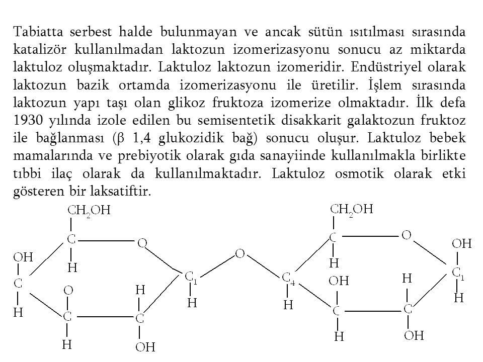 Tabiatta serbest halde bulunmayan ve ancak sütün ısıtılması sırasında katalizör kullanılmadan laktozun izomerizasyonu sonucu az miktarda laktuloz oluşmaktadır.