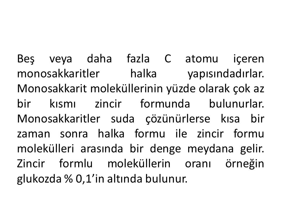 Beş veya daha fazla C atomu içeren monosakkaritler halka yapısındadırlar.