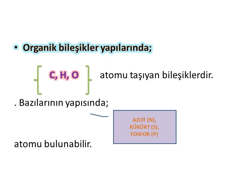 Organik bileşikler yapılarında; C, H, O atomu taşıyan bileşiklerdir.