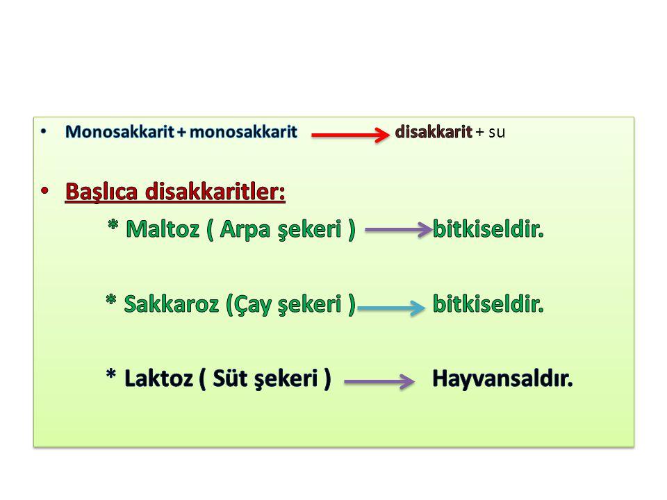 Başlıca disakkaritler: * Maltoz ( Arpa şekeri ) bitkiseldir.