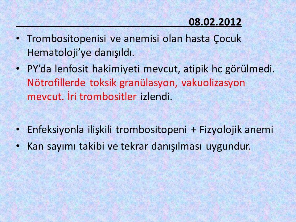 08.02.2012 Trombositopenisi ve anemisi olan hasta Çocuk Hematoloji'ye danışıldı.