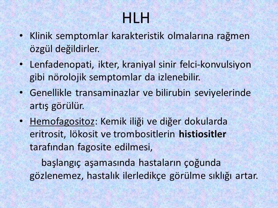 HLH Klinik semptomlar karakteristik olmalarına rağmen özgül değildirler.