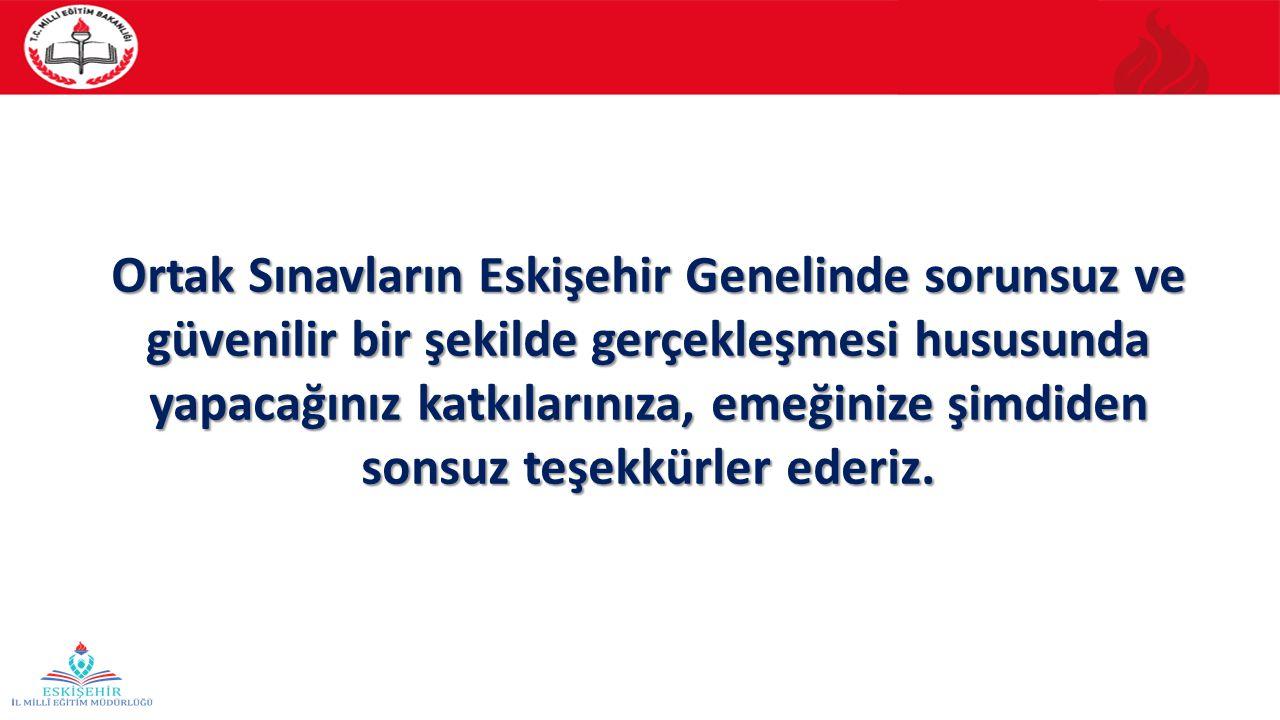 Ortak Sınavların Eskişehir Genelinde sorunsuz ve güvenilir bir şekilde gerçekleşmesi hususunda yapacağınız katkılarınıza, emeğinize şimdiden sonsuz teşekkürler ederiz.
