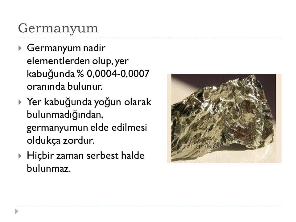 Germanyum Germanyum nadir elementlerden olup, yer kabuğunda % 0,0004-0,0007 oranında bulunur.