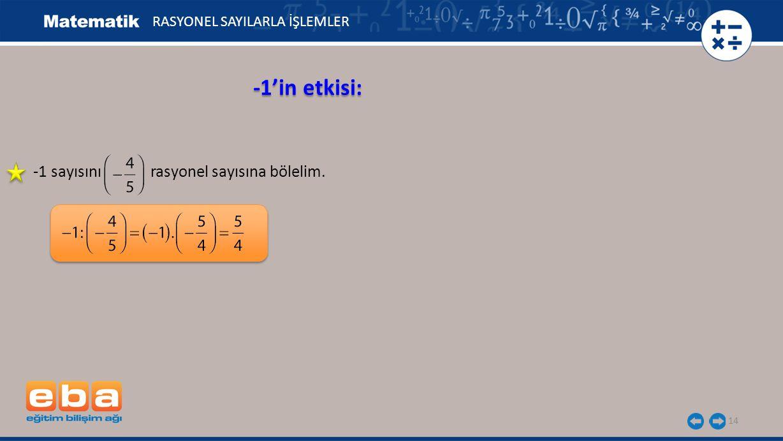 -1'in etkisi: -1 sayısını rasyonel sayısına bölelim.