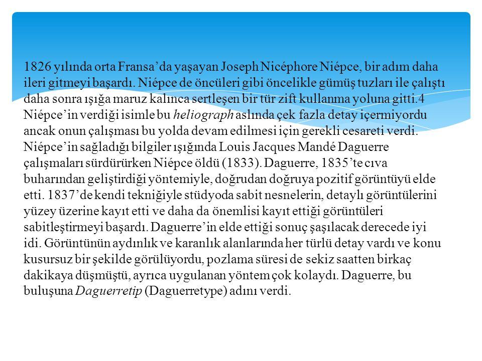 1826 yılında orta Fransa'da yaşayan Joseph Nicéphore Niépce, bir adım daha ileri gitmeyi başardı.