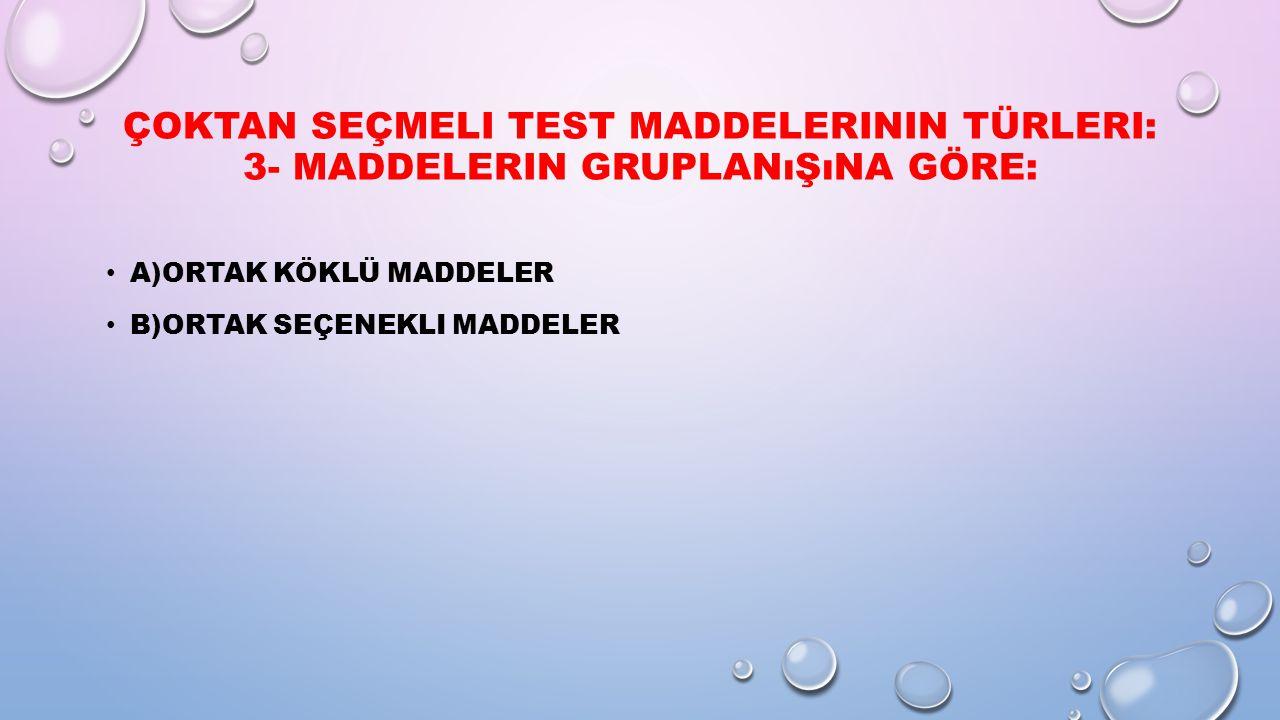 Çoktan Seçmeli Test Maddelerinin Türleri: 3- Maddelerin Gruplanışına Göre: