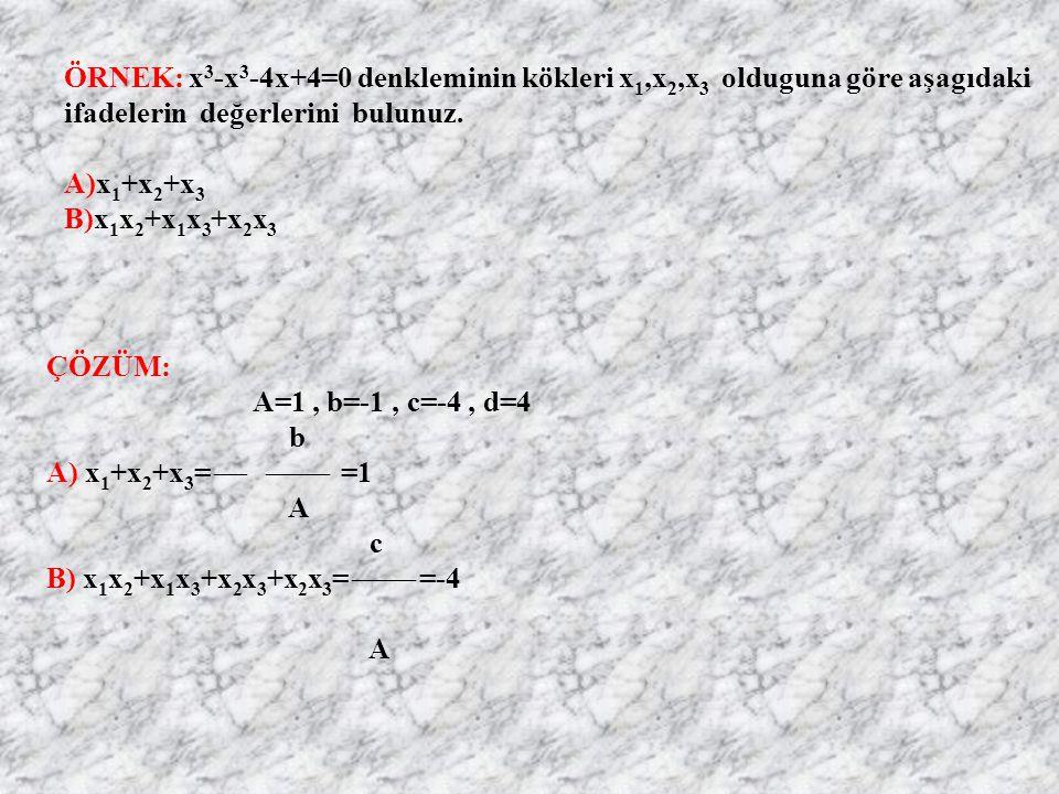 ÖRNEK: x3-x3-4x+4=0 denkleminin kökleri x1,x2,x3 olduguna göre aşagıdaki ifadelerin değerlerini bulunuz.