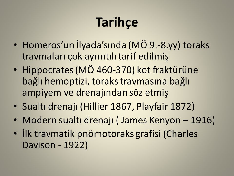 Tarihçe Homeros'un İlyada'sında (MÖ 9.-8.yy) toraks travmaları çok ayrıntılı tarif edilmiş.