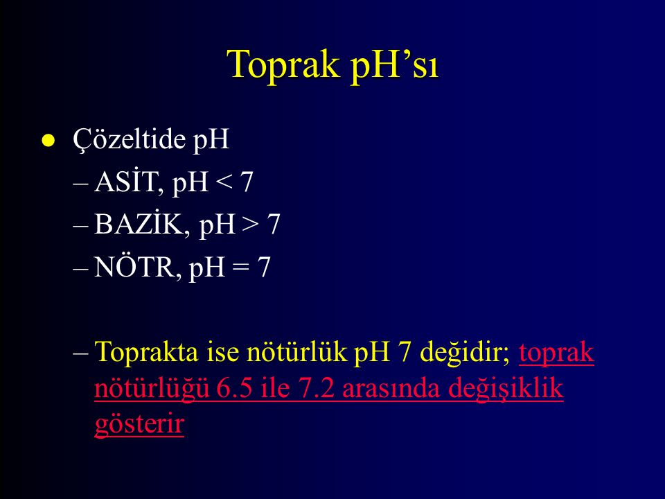 Toprak pH'sı Çözeltide pH ASİT, pH < 7 BAZİK, pH > 7