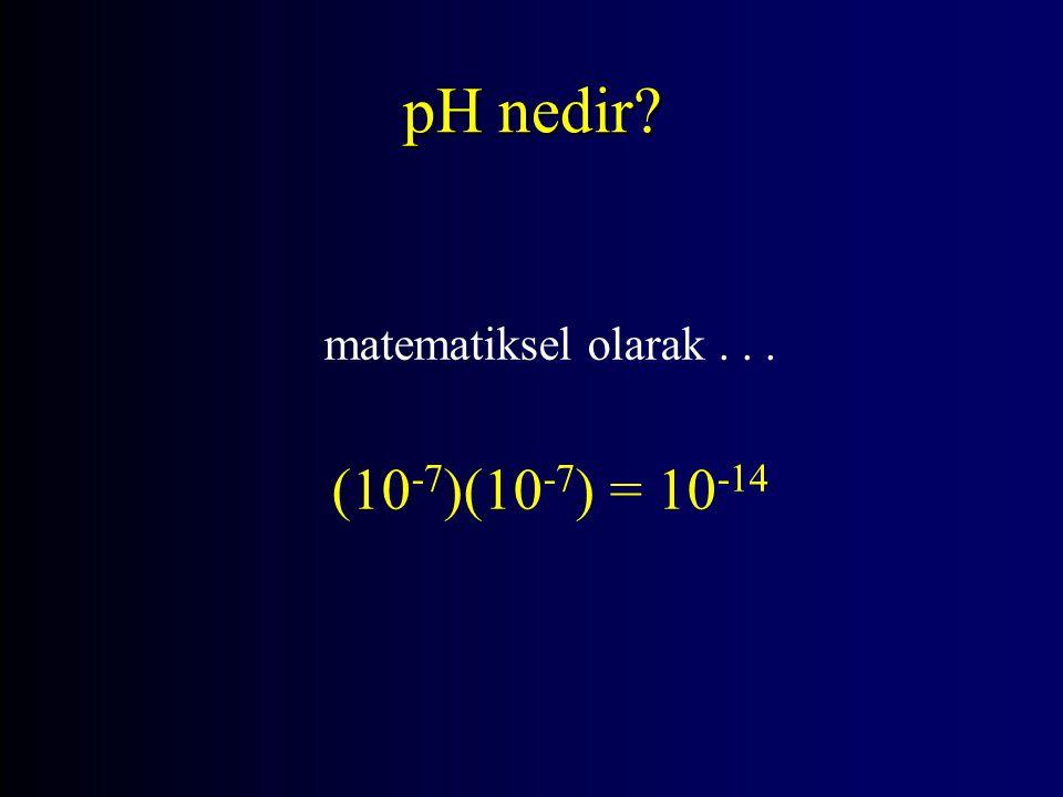 pH nedir matematiksel olarak . . . (10-7)(10-7) = 10-14