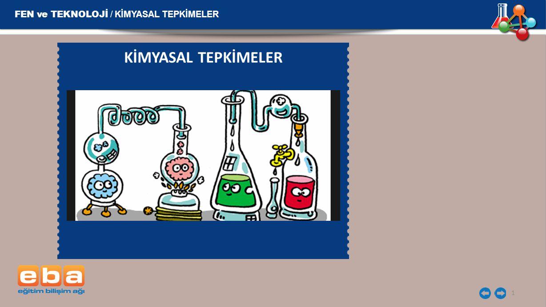 FEN ve TEKNOLOJİ / KİMYASAL TEPKİMELER