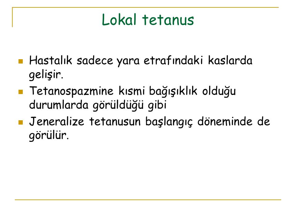 Lokal tetanus Hastalık sadece yara etrafındaki kaslarda gelişir.