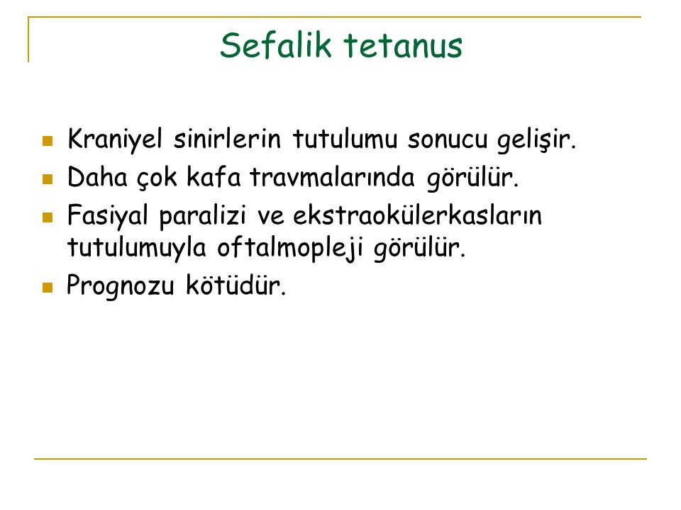 Sefalik tetanus Kraniyel sinirlerin tutulumu sonucu gelişir.