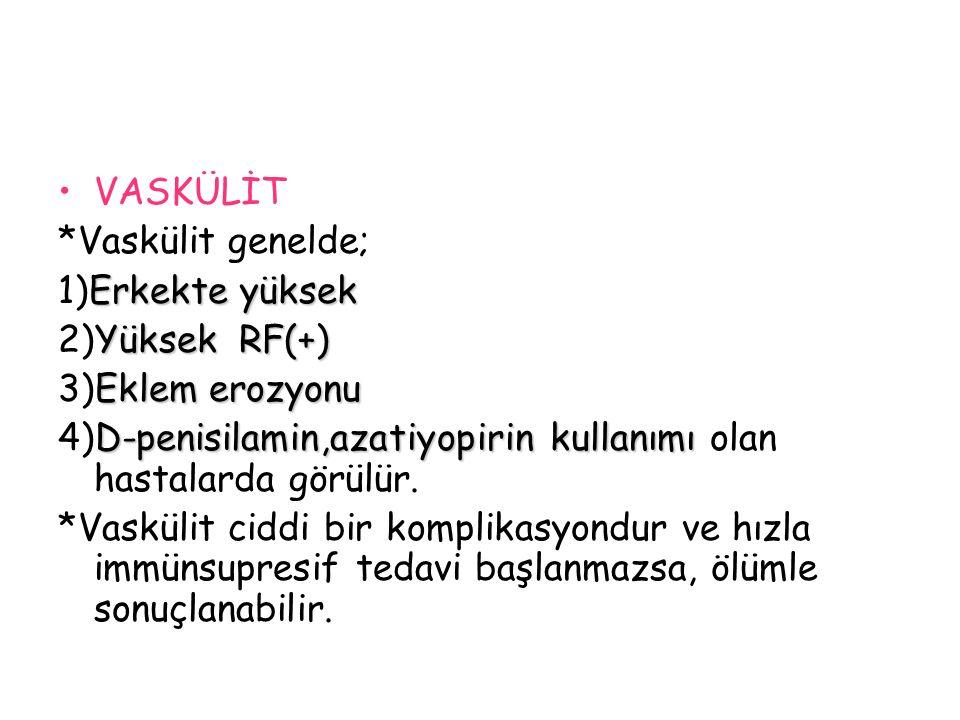 VASKÜLİT *Vaskülit genelde; 1)Erkekte yüksek. 2)Yüksek RF(+) 3)Eklem erozyonu. 4)D-penisilamin,azatiyopirin kullanımı olan hastalarda görülür.