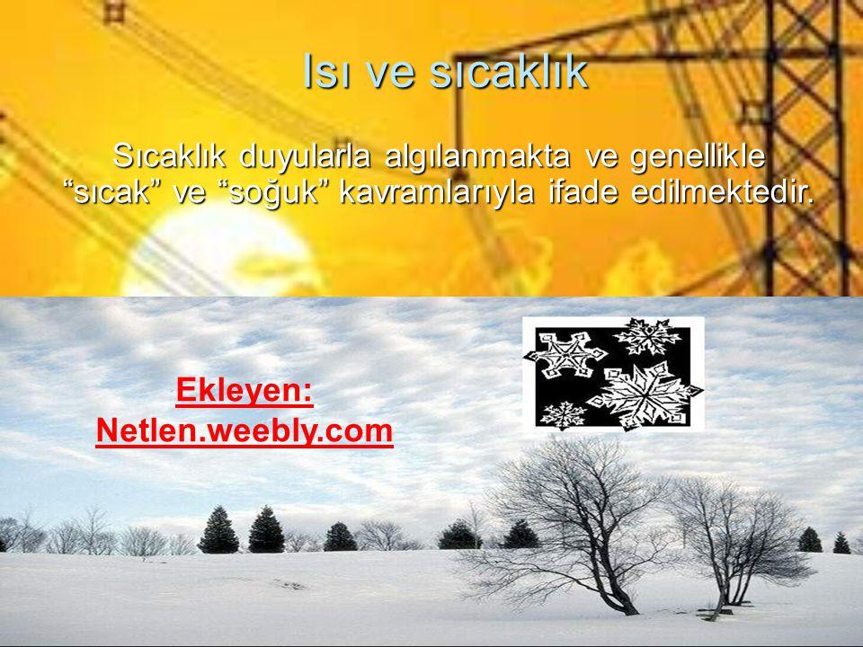 Isı ve sıcaklık Sıcaklık duyularla algılanmakta ve genellikle sıcak ve soğuk kavramlarıyla ifade edilmektedir.