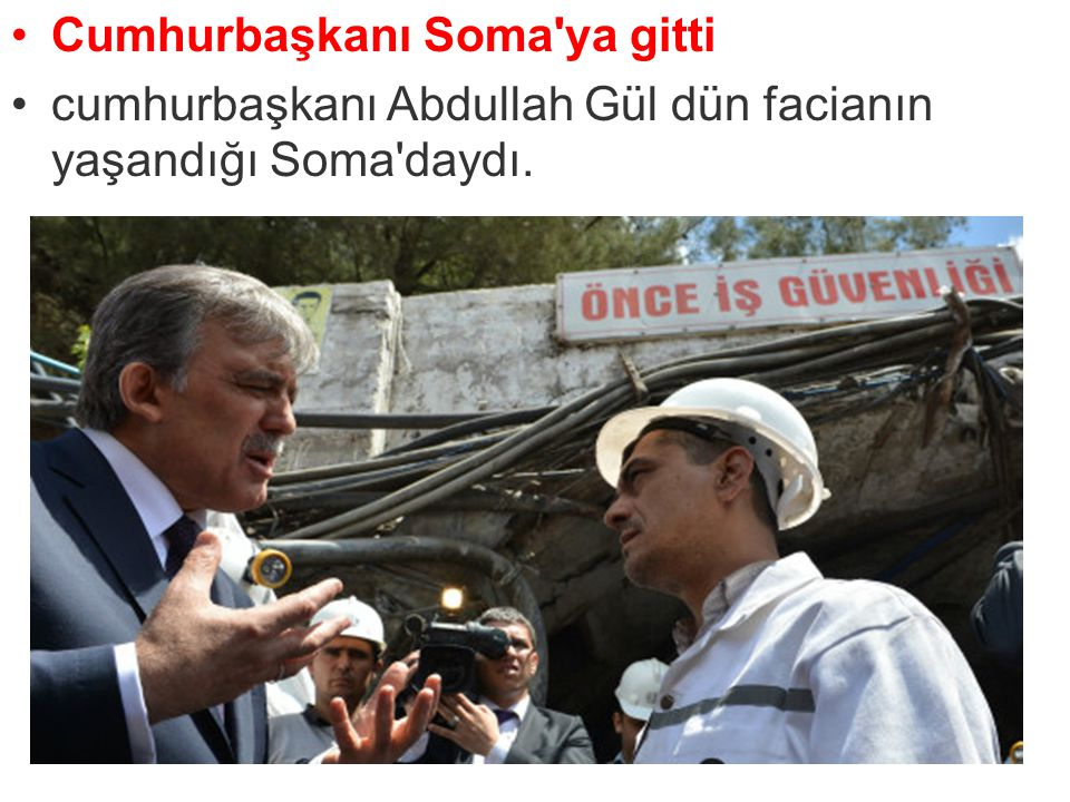 Cumhurbaşkanı Soma ya gitti