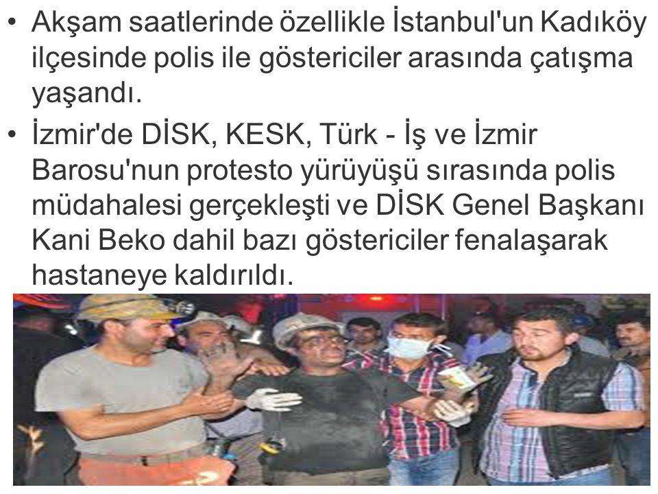 Akşam saatlerinde özellikle İstanbul un Kadıköy ilçesinde polis ile göstericiler arasında çatışma yaşandı.