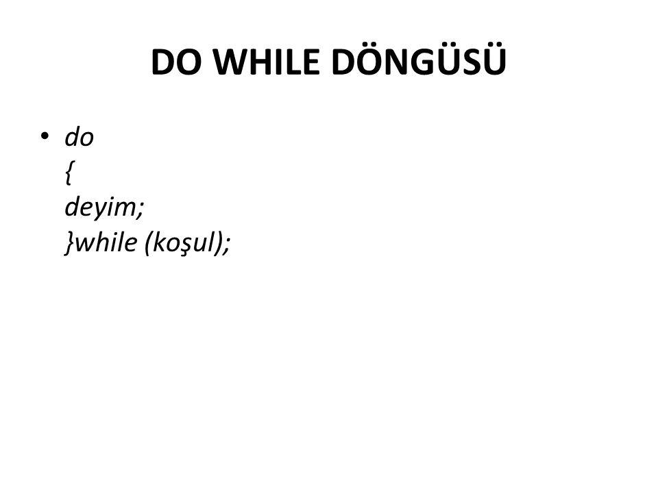 DO WHILE DÖNGÜSÜ do { deyim; }while (koşul);