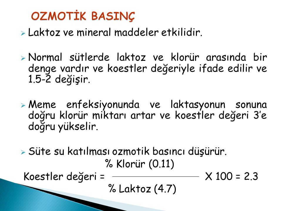 OZMOTİK BASINÇ Laktoz ve mineral maddeler etkilidir.