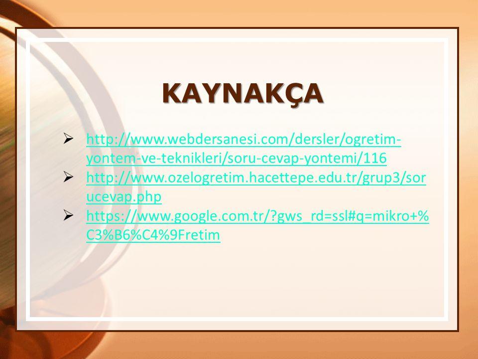 KAYNAKÇA http://www.webdersanesi.com/dersler/ogretim-yontem-ve-teknikleri/soru-cevap-yontemi/116.
