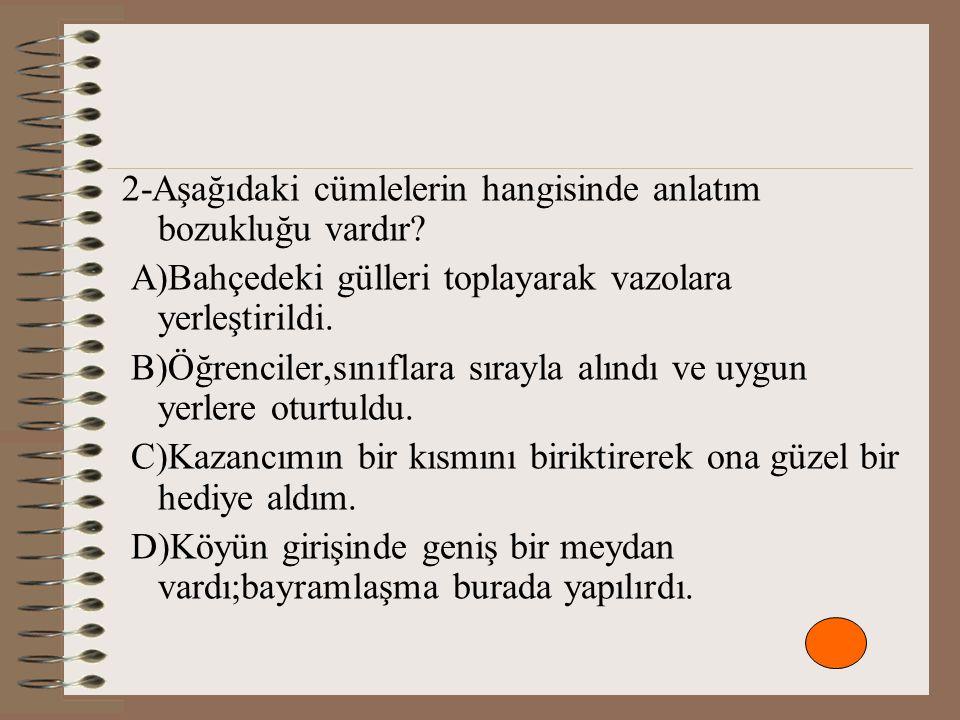 2-Aşağıdaki cümlelerin hangisinde anlatım bozukluğu vardır