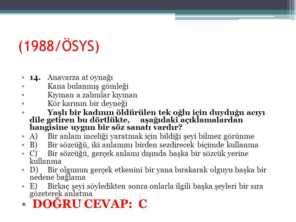 (1988/ÖSYS) DOĞRU CEVAP: C 14. Anavarza at oynağı