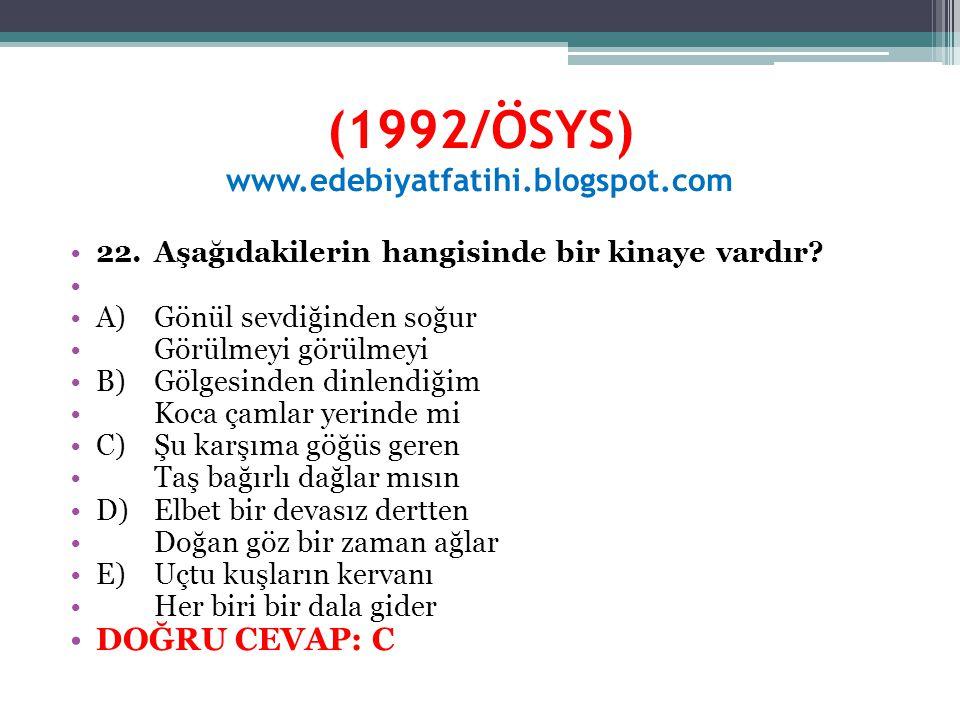 (1992/ÖSYS) www.edebiyatfatihi.blogspot.com