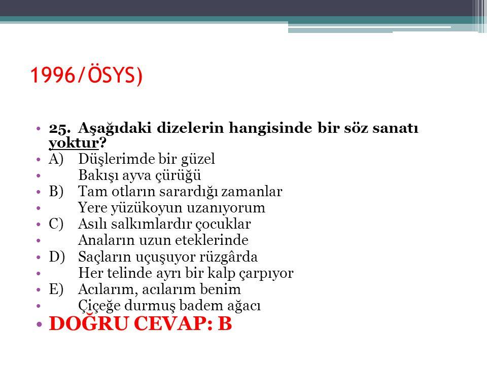 1996/ÖSYS) 25. Aşağıdaki dizelerin hangisinde bir söz sanatı yoktur A) Düşlerimde bir güzel. Bakışı ayva çürüğü.