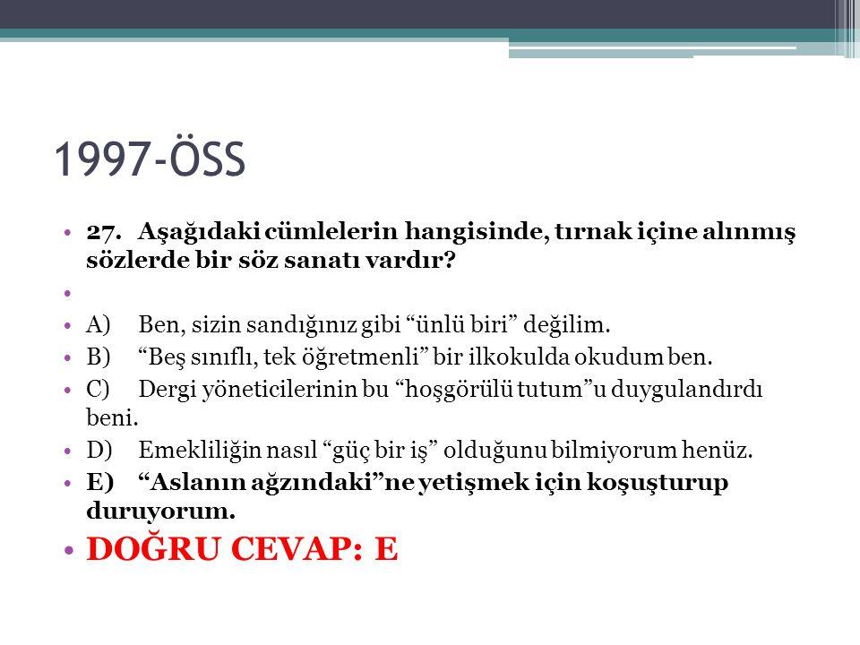 1997-ÖSS 27. Aşağıdaki cümlelerin hangisinde, tırnak içine alınmış sözlerde bir söz sanatı vardır