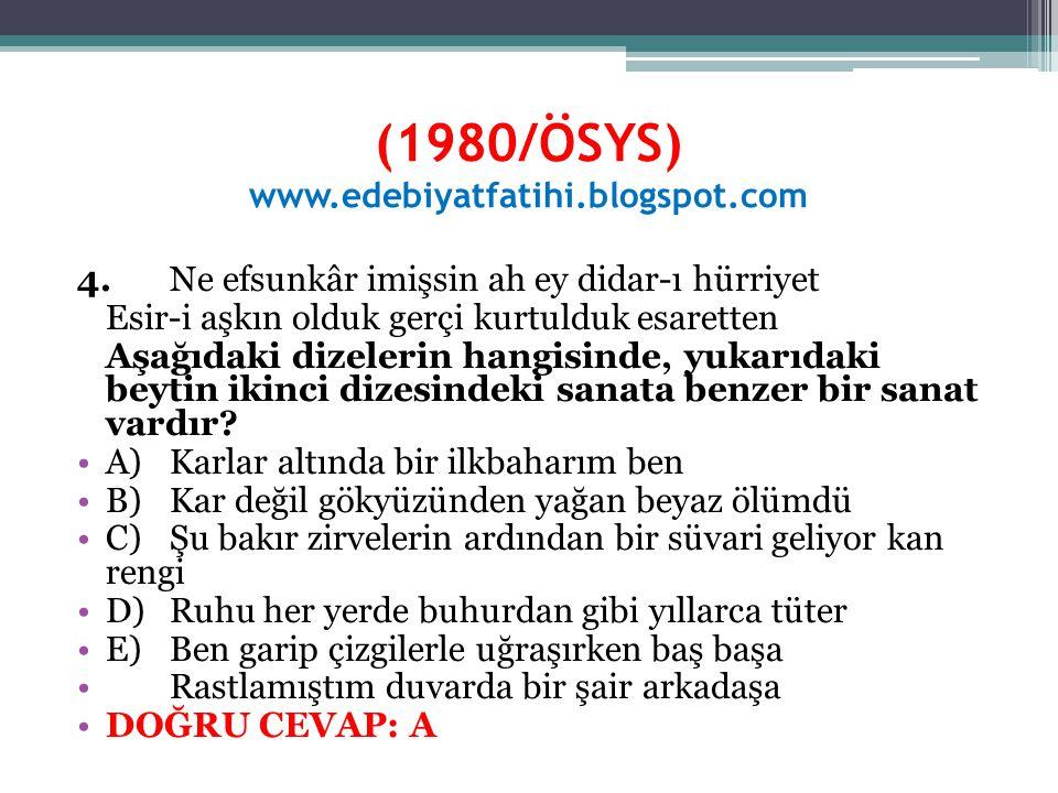 (1980/ÖSYS) www.edebiyatfatihi.blogspot.com