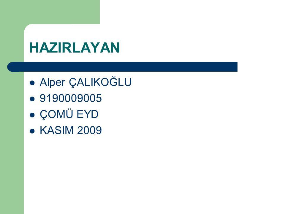 HAZIRLAYAN Alper ÇALIKOĞLU 9190009005 ÇOMÜ EYD KASIM 2009