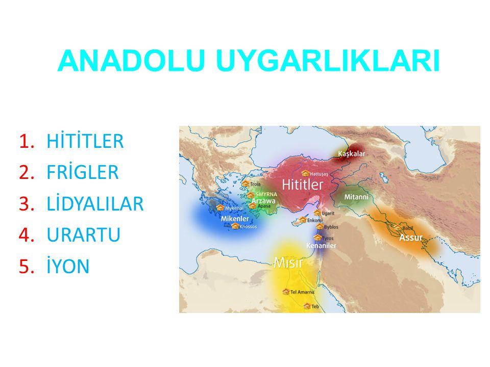 HİTİTLER FRİGLER LİDYALILAR URARTU İYON