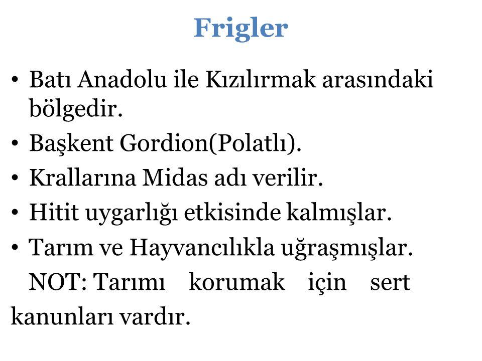 Frigler Batı Anadolu ile Kızılırmak arasındaki bölgedir.