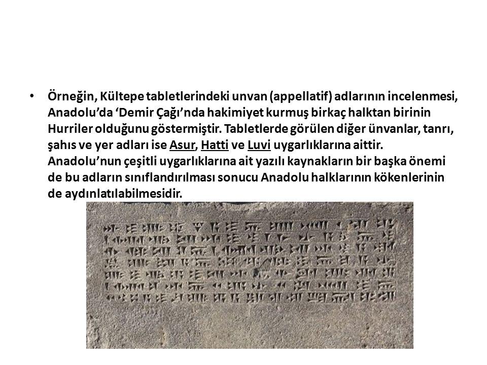 Örneğin, Kültepe tabletlerindeki unvan (appellatif) adlarının incelenmesi, Anadolu'da 'Demir Çağı'nda hakimiyet kurmuş birkaç halktan birinin Hurriler olduğunu göstermiştir.