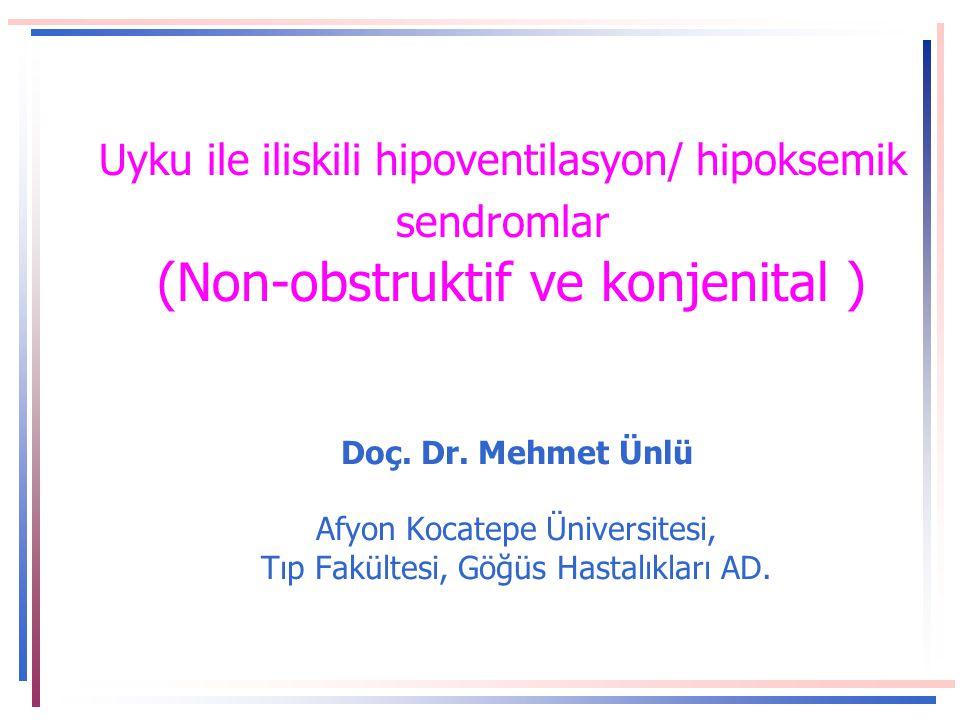 Uyku ile iliskili hipoventilasyon/ hipoksemik sendromlar (Non-obstruktif ve konjenital )
