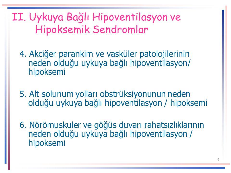 II. Uykuya Bağlı Hipoventilasyon ve Hipoksemik Sendromlar