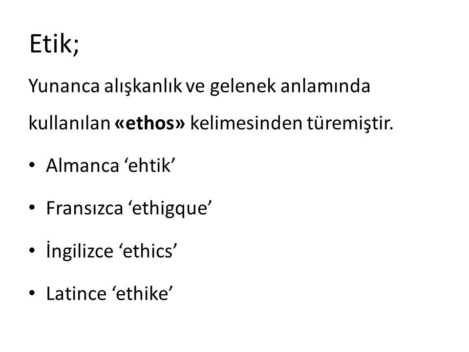 Etik; Yunanca alışkanlık ve gelenek anlamında kullanılan «ethos» kelimesinden türemiştir. Almanca 'ehtik'
