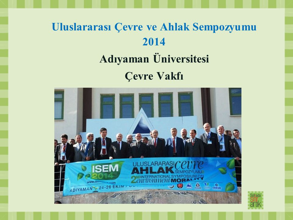 Uluslararası Çevre ve Ahlak Sempozyumu 2014 Adıyaman Üniversitesi