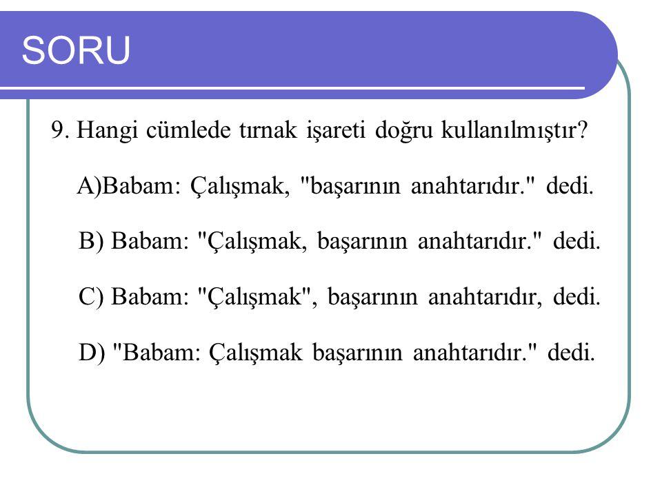 SORU 9. Hangi cümlede tırnak işareti doğru kullanılmıştır