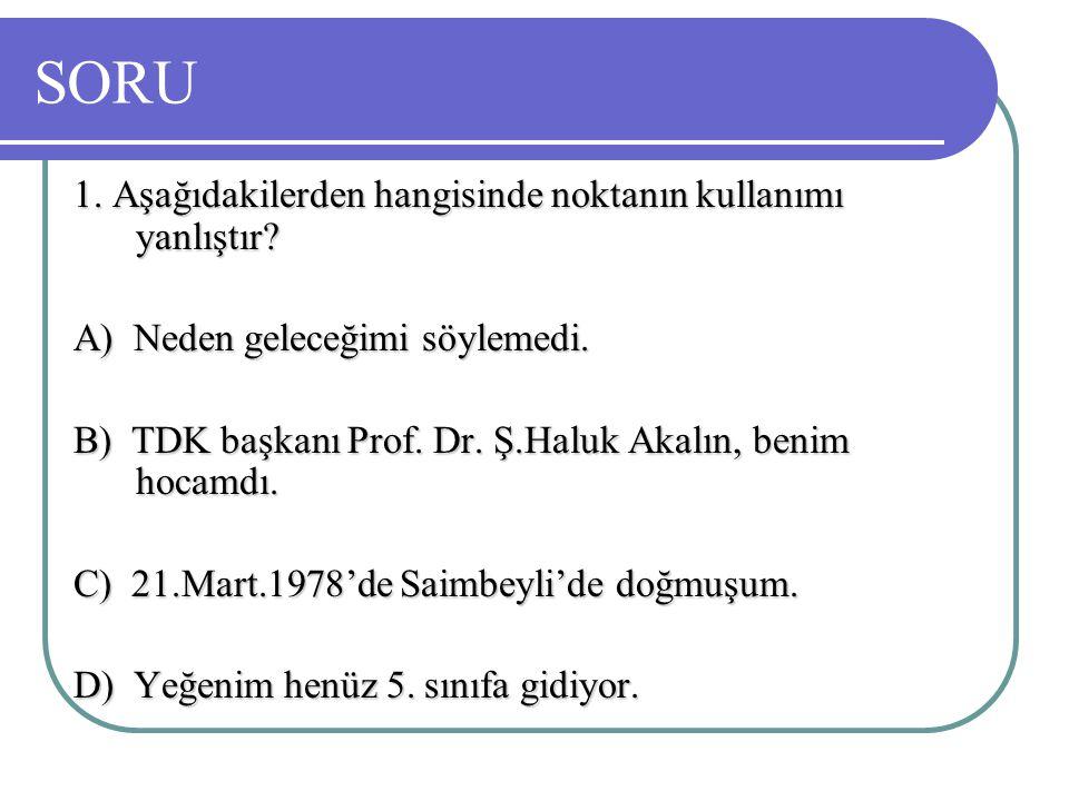 SORU 1. Aşağıdakilerden hangisinde noktanın kullanımı yanlıştır