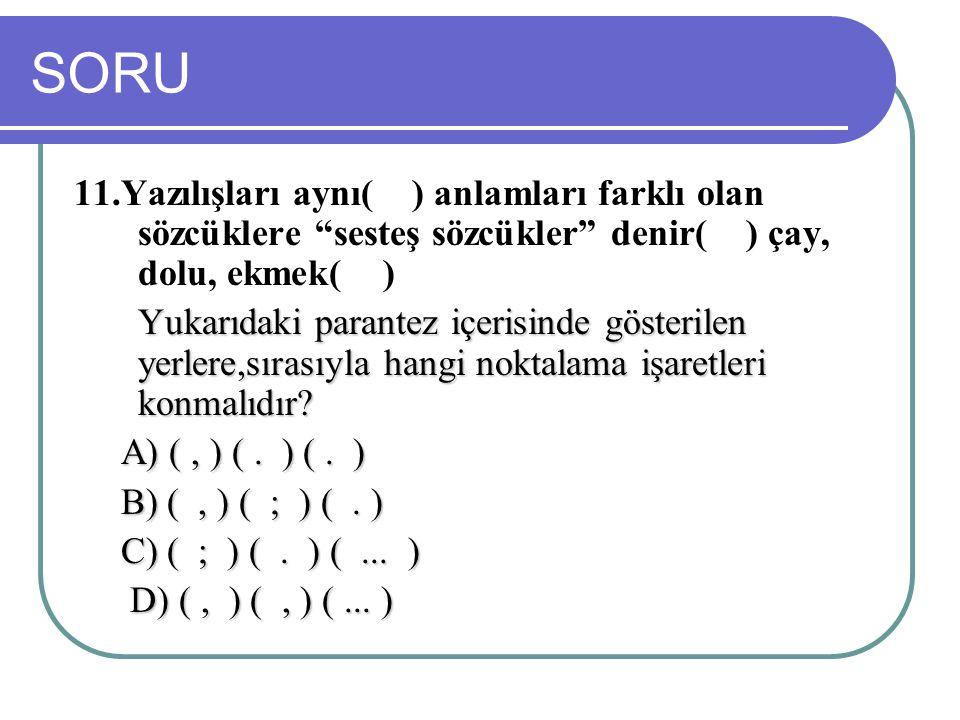 SORU 11.Yazılışları aynı( ) anlamları farklı olan sözcüklere sesteş sözcükler denir( ) çay, dolu, ekmek( )