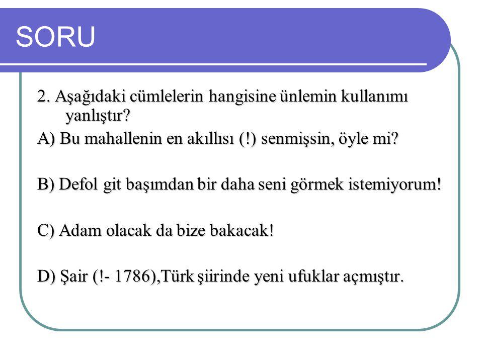SORU 2. Aşağıdaki cümlelerin hangisine ünlemin kullanımı yanlıştır