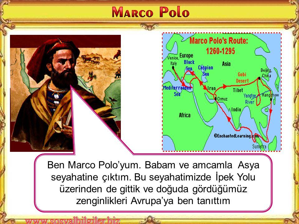 Ben Marco Polo'yum. Babam ve amcamla Asya seyahatine çıktım