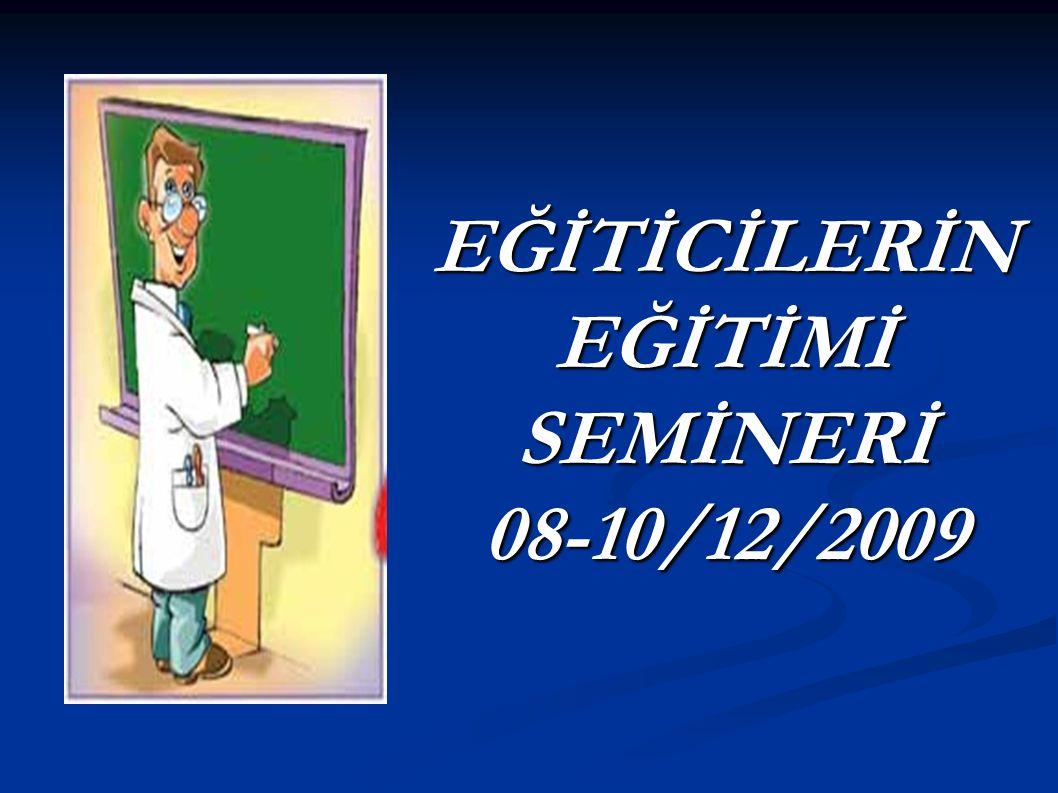 EĞİTİCİLERİN EĞİTİMİ SEMİNERİ 08-10/12/2009