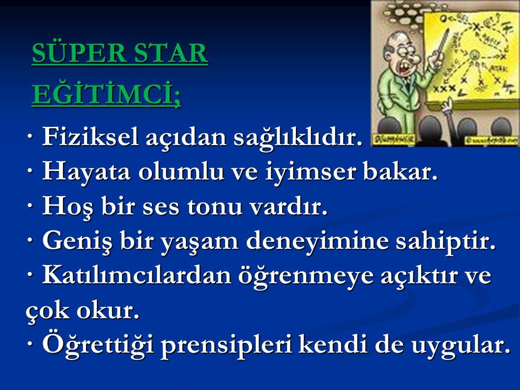 SÜPER STAR EĞİTİMCİ; · Fiziksel açıdan sağlıklıdır