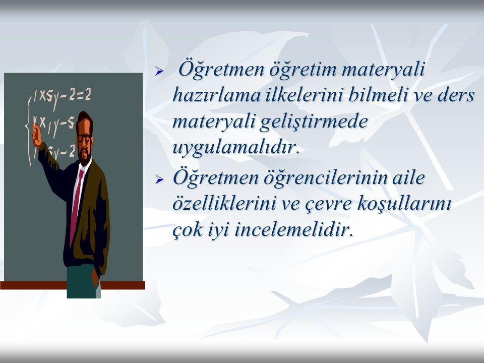 Öğretmen öğretim materyali hazırlama ilkelerini bilmeli ve ders materyali geliştirmede uygulamalıdır.