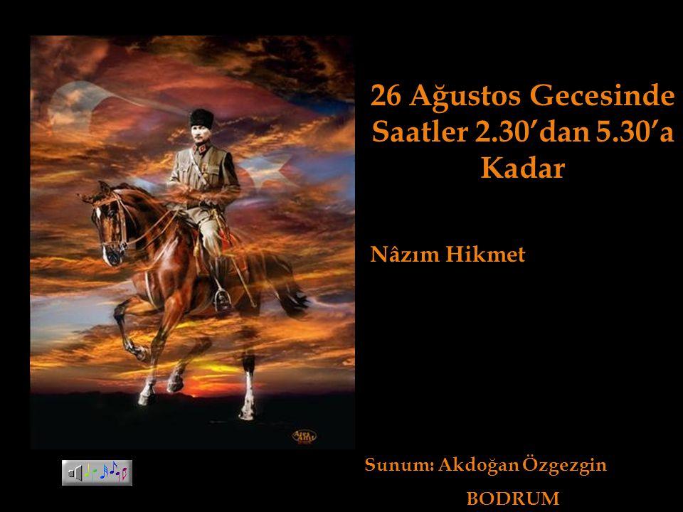 26 Ağustos Gecesinde Saatler 2.30'dan 5.30'a Kadar