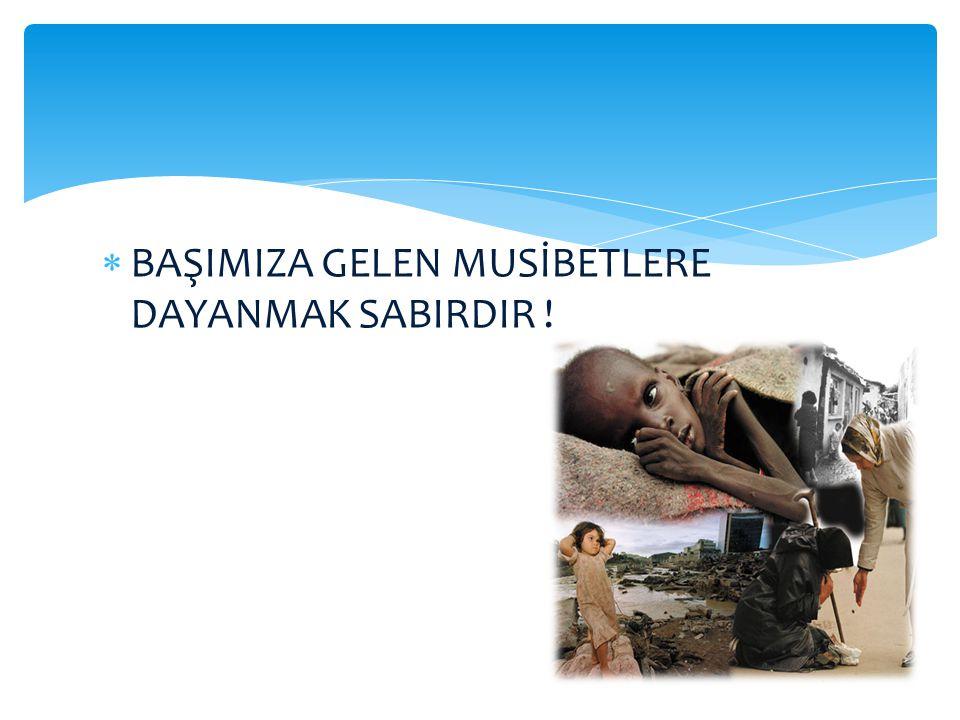 BAŞIMIZA GELEN MUSİBETLERE DAYANMAK SABIRDIR !